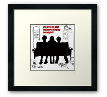 "Did you see that ludicrous display last night?""  Framed Print"
