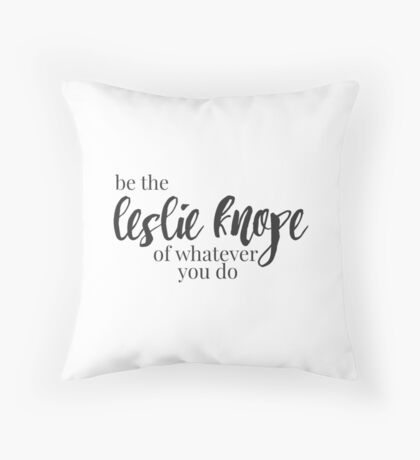 Be the Leslie Knope of whatever you do Throw Pillow