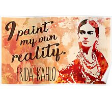 Frida Kahlo I Paint My Own Reality  Poster
