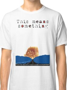 Have You Had A Close Encounter?  Classic T-Shirt