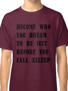 Become who you dream to be Classic T-Shirt