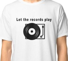 Let the Records Play! Classic T-Shirt