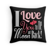 I Love You to the Moon and Back! Mixed Typography Throw Pillow