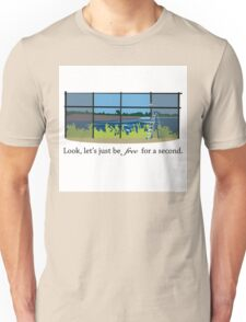 Look, let's just be free for a second. Unisex T-Shirt
