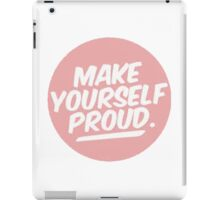 MAKE YOURSELF PROUD iPad Case/Skin