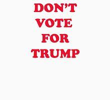 Don't Vote For Trump Unisex T-Shirt