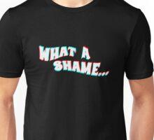 What a shame Unisex T-Shirt