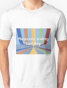 Pleasant Valley Sunday Unisex T-Shirt