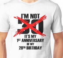 I'm not 30 it's my 1st Anniversary of my 29th Birthday Unisex T-Shirt