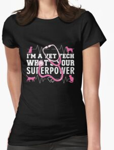 I'm a Vet tech what's your Superpower Womens Fitted T-Shirt