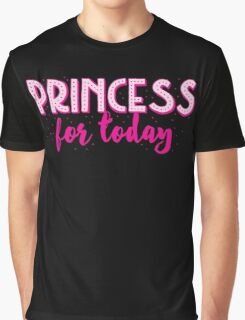 Princess for a DAY Graphic T-Shirt