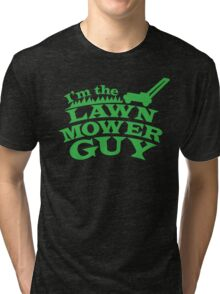I;m the LAWNMOWER guy! with mower in green Tri-blend T-Shirt