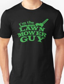 I;m the LAWNMOWER guy! with mower in green Unisex T-Shirt