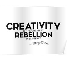 creativity is the greatest rebellion in existence - osho Poster