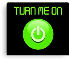 Turn Me On Canvas Print