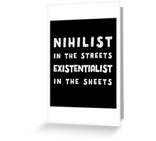 Nihilist in the Streets, Existentialist in the Sheets T-Shirt Greeting Card