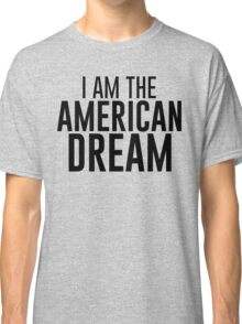I Am The American Dream Classic T-Shirt