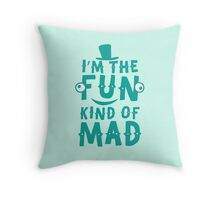 I'm the FUN kind of MAD Throw Pillow
