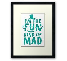I'm the FUN kind of MAD Framed Print