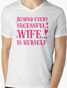 Behind every successful wife... is herself Mens V-Neck T-Shirt
