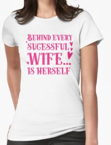 Behind every successful wife... is herself Womens Fitted T-Shirt