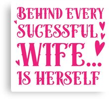 Behind every successful wife... is herself Canvas Print