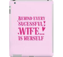 Behind every successful wife... is herself iPad Case/Skin