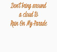 Don't Rain On My Parade  Unisex T-Shirt
