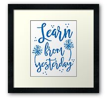 Learn from Yesterday in blue brush script Framed Print