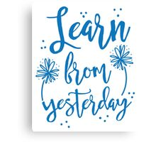 Learn from Yesterday in blue brush script Canvas Print