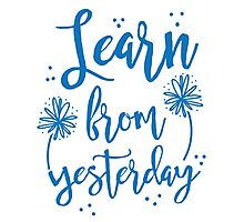 Learn from Yesterday in blue brush script Photographic Print