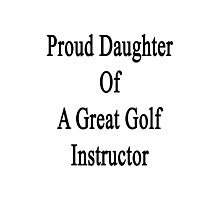 Proud Daughter Of A Great Golf Instructor Photographic Print