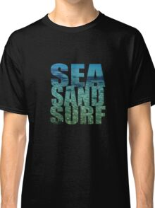 Sea Sand Surf Classic T-Shirt