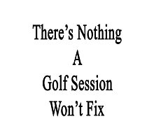 There's Nothing A Golf Session Won't Fix Photographic Print