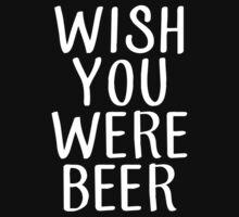 WISH YOU WERE BEER by gleekfr