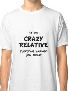 Crazy Relative Classic T-Shirt