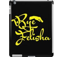 Bye Felisha iPad Case/Skin
