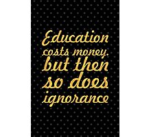 "Education cost... ""Sir Claus Moser"" Inspirational Quote Photographic Print"