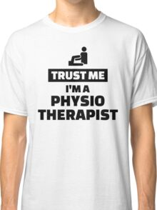 Trust me I'm a physiotherapist Classic T-Shirt