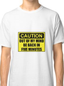 Caution Out Of Mind Classic T-Shirt