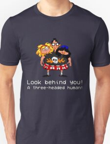 Look behind you! A three - headed human! Unisex T-Shirt