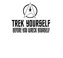 Trek Yourself Before You Wreck Yourself Photographic Print