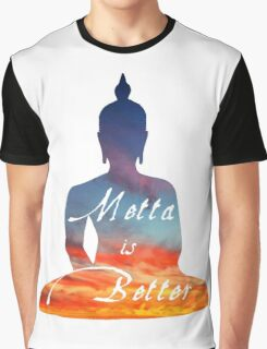 Metta is Better Buddha Graphic T-Shirt