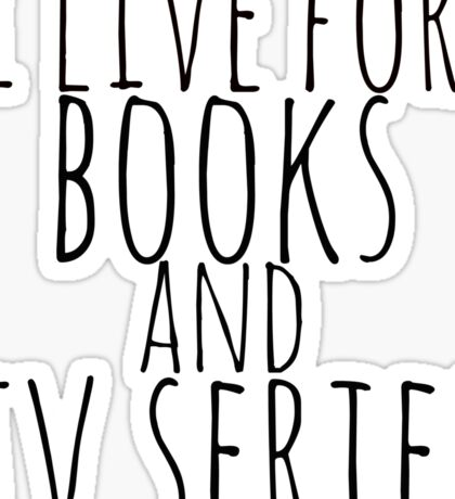 i live for books and tv series Sticker
