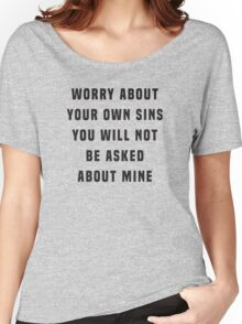 Worry about your own sins. You will not be asked about mine Women's Relaxed Fit T-Shirt