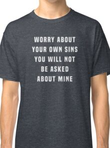Worry about your own sins. You will not be asked about mine Classic T-Shirt