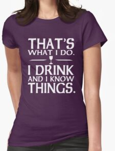 I Drink and I know things Womens Fitted T-Shirt