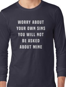 Worry about your own sins. You will not be asked about mine Long Sleeve T-Shirt