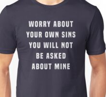Worry about your own sins. You will not be asked about mine Unisex T-Shirt