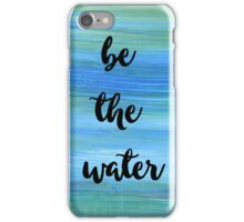 Be The Water iPhone Case/Skin